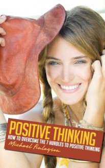 Positive Thinking: How to Overcome the 7 Hurdles to Positive Thinking (Your Personal Development) - Michael Finlayson