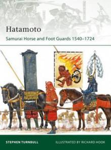 Hatamoto: Samurai Horse and Foot Guards 1540-1724 - Stephen Turnbull, Richard Hook