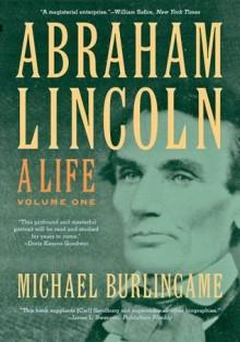 Abraham Lincoln: Volume 1 - Michael Burlingame