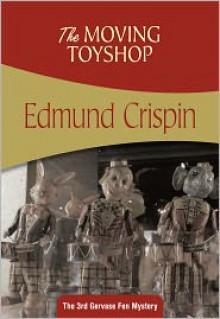 The Moving Toyshop: Gervase Fen #3 - Edmund Crispin