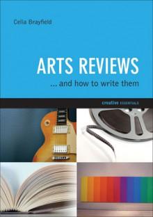 Arts Reviews: And How to Write Them - Celia Brayfield