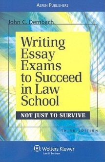 Writing Essay Exams to Succeed in Law School (Not Just to Survive): Third Edition - John C. Dernbach