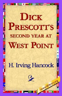 Dick Prescott's Second Year at West Point - H. Irving Hancock