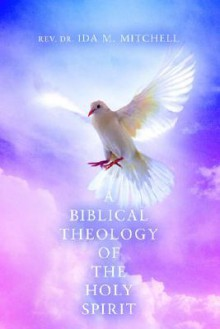 A Biblical Theology of the Holy Spirit - Ida Mitchell