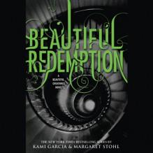 Beautiful Redemption - Kevin T. Collins,Khristine Hvam,Kami Garcia,Margaret Stohl