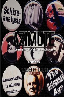 Azimute: Critical Essays on Deleuze and Guattari - Robert Lort, Barbara M. Kennedy, K. Osmosis, Veronique Rat-Morris, Edward S Robinson, Kenji Siratori, Kane X. Faucher
