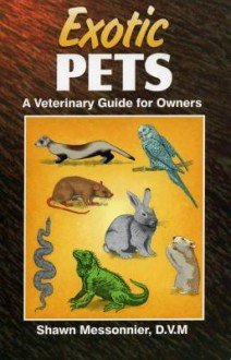 Exotic Pets: A Veterinary Guide for Owners - Shawn Messonnier