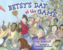 Betsy's Day at the Game - Greg Bancroft