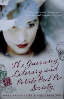The Guernsey Literary and Potato Peel Pie Society - Annie Barrows, Mary Ann Shaffer