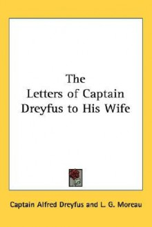 The Letters of Captain Dreyfus to His Wife - Alfred Dreyfus