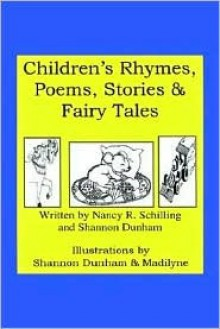 Children's Rhymes, Poems, Stories & Fairy Tales - Nancy R. Schilling, Shannon Dunham