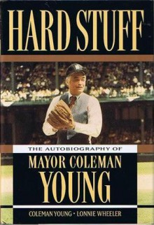 Hard Stuff: The Autobiography Of Mayor Coleman Young - Coleman A. Young, Lonnie Wheeler