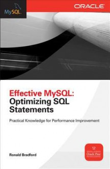 Effective MySQL: Optimizing SQL Statements: Practical Knowledge for Performance Improvement - Ronald Bradford