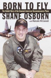 Born to Fly: The Untold Story of the Downed American Spy Plane - Shane Osborn, Malcolm McConnell