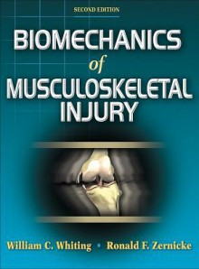 Biomechanics of Musculoskeletal Injury, Second Edition - William C. Whiting