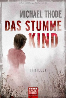 Das stumme Kind: Thriller - Michael Thode