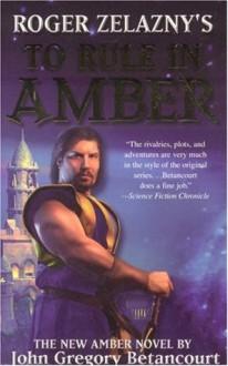 Roger Zelazny's to Rule in Amber - John Gregory Betancourt