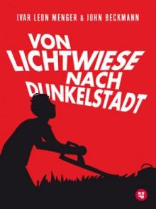 Von Lichtwiese nach Dunkelstadt - Ivar Leon Menger, John Beckmann
