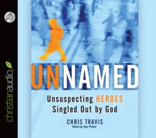 Unnamed: Unsuspecting Heroes Singled Out by God - Chris Travis, Ray Porter