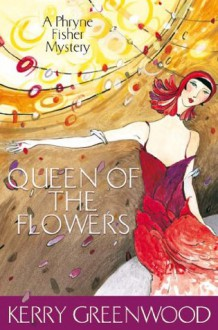 Queen of the Flowers: Phryne Fisher's Murder Mysteries 14 (Miss Fisher's Murder Mysteries) - Kerry Greenwood