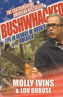 Bushwhacked - Molly Ivins, Lou Dubose