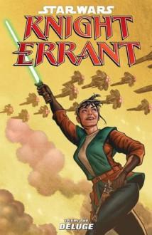 Star Wars: Knight Errant vol. 2 Deluge - John Jackson Miller, Dave Marshall, Ivan Rodriguez, Iban Coello, David Daza, Sergio Abad ; Michael Atiyeh ; Joe Quinones ;