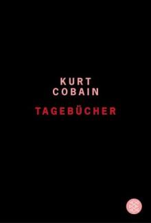 Kurt Cobain: Tagebücher - Kurt Cobain, Harald Hellmann, Clara Drechsler