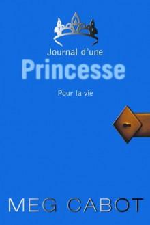 Pour la vie (Journal d'une Princesse, #10) - Meg Cabot