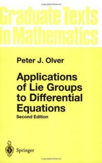 Applications of Lie Groups to Differential Equations (Graduate Texts in Mathematics) - Peter J. Olver