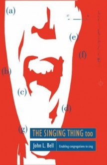 The singing thing too: enabling congregations to sing - John L. Bell