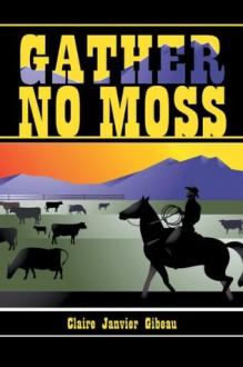 Gather No Moss - Claire Janvier Gibeau