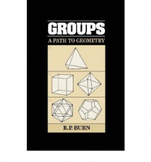 Groups: A Path to Geometry - R.P. Burn