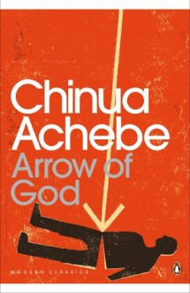 Arrow of God (Penguin Modern Classics) - Chinua Achebe