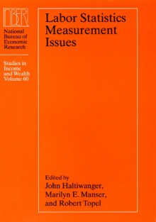 Labor Statistics Measurement Issues - John C. Haltiwanger, Marilyn E. Manser, Robert H. Topel