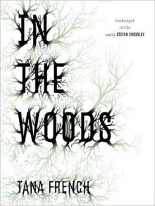 In the Woods - Tana French,Steven Crossley