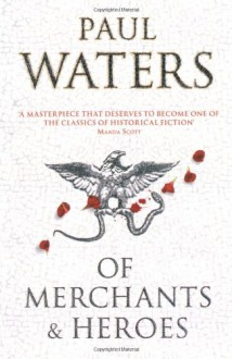 Of Merchants & Heroes - Paul Waters