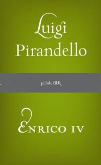 Enrico IV (BUR PILLOLE) (Italian Edition) - Luigi Pirandello