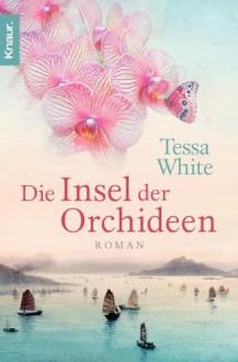Die Insel der Orchideen: Roman - Tessa White