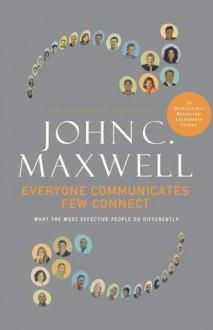 Everyone Communicates, Few Connect - John C. Maxwell