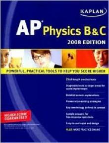 Kaplan AP Physics B & C, 2008 Edition - Bruce Brazell, Paul Heckert, Joscelyn Nittler, Matthew Vannette, Michael Willis