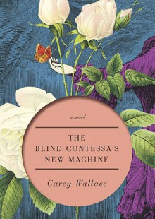 The Blind Contessa's New Machine - Carey Wallace