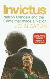 Invictus: Nelson Mandela And The Game That Made A Nation - John Carlin