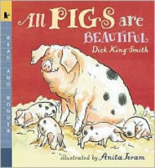All Pigs Are Beautiful: Read and Wonder - Dick King-Smith, Anita Jeram