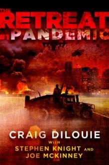 The Retreat #1: Pandemic - Craig DiLouie,Joe McKinney,Stephen Knight