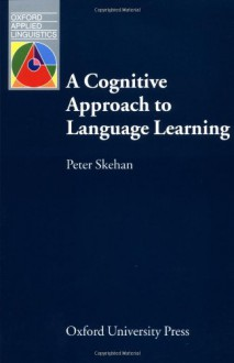 A Cognitive Approach to Language Learning (Oxford Applied Linguistics) - Peter Skehan