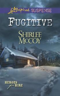 Fugitive (Heroes for Hire) - Shirlee McCoy