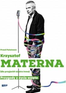 Przed Państwem Krzysztof Materna (dla przyjaciół siostra Irena). Przygody z życia wzięte - Krzysztof Materna, Marta Szarejko