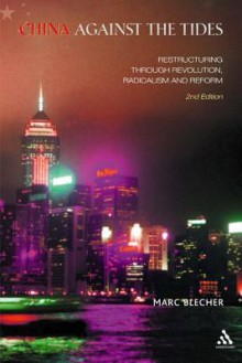 China Against the Tides: Restructuring through Revolution, Radicalism and Reform - Marc J. Blecher