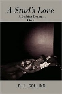 A Stud's Love: A Lesbian Drama ... - D.L. Collins