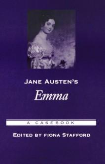 Jane Austen's Emma: A Casebook (Casebooks in Criticism) - Fiona J. Stafford